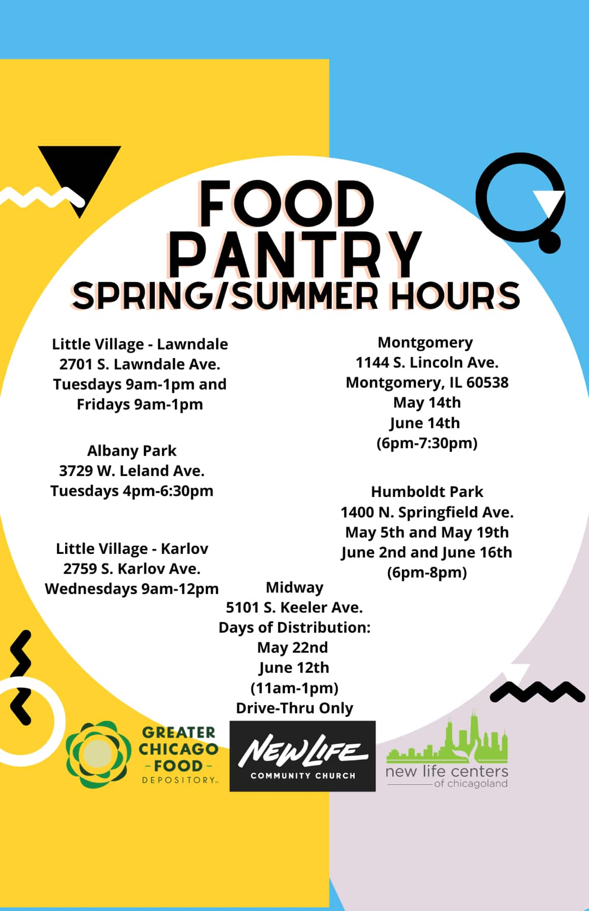 Food Pantry Spring/Summer Hours 2701 S Lawndale Tuesday and Fridays 9am-1pm, 3729 W Leland Ave. tues 4-6:30pm , 2759 S Karlov Wed 9am-12pm, 1144 S. Lincoln Ave. May 14th and June 14th 6-7:30pm, 1400 N Springfield Ave. May 5th, 19th, June 2nd, 16th 6-8pm